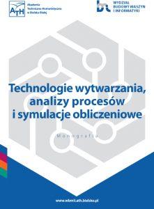 Book Cover: Technologie wytwarzania, analizy procesów i symulacje obliczeniowe